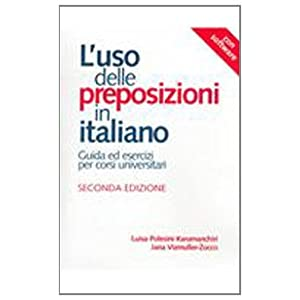 L'Uso delle preposizioni in Italiano/The Use of Prepositions in Italian (Toronto Italian Studies) Luisa P. Karumanchiri and Jana Vizmuller-Zocco