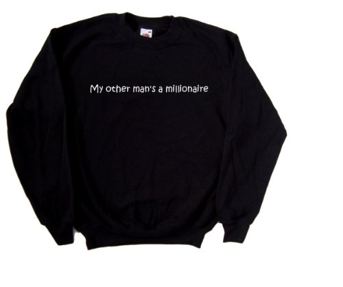 My Other Man's A Millionaire Funny Black Sweatshirt (White print)-Large