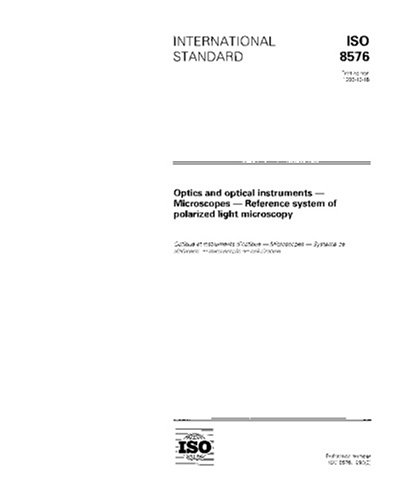 Iso 8576:1996, Optics And Optical Instruments -- Microscopes -- Reference System Of Polarized Light Microscopy
