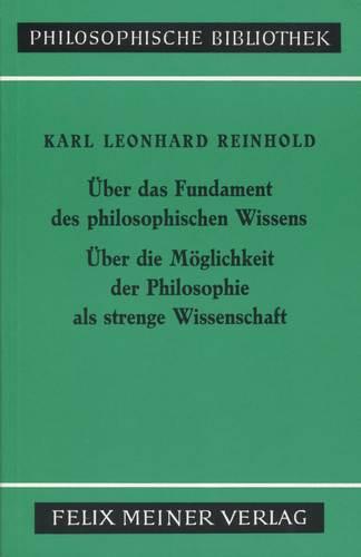 Uber das Fundament des philosophischen Wissens ; Uber die Moglichkeit der Philosophie als strenge Wissenschaft (Philosophische Bibliothek ; Bd. 299) (German Edition)