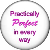Practically Perfect In Every Way - Mary Poppins Style 25mm Pin/Button Badge