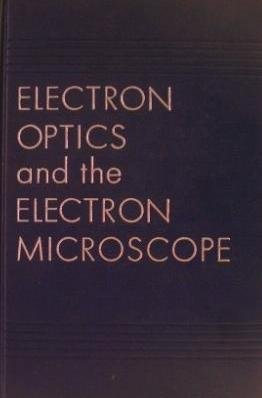 Electron Optics And The Electron Microscope.