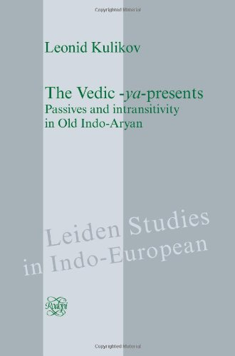 The Vedic -YA-Presents: Passives and Intransitivity in Old Indo-Aryan (Leiden Studies in Indo-European)