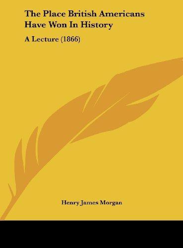 The Place British Americans Have Won In History: A Lecture (1866)