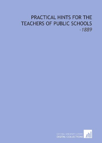 Practical Hints for the Teachers of Public Schools: -1889