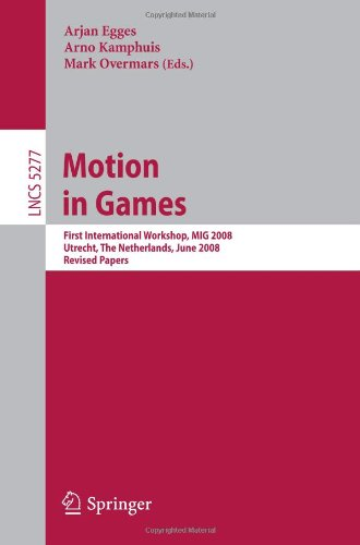 Motion in Games: First International Workshop, MIG 2008, Utrecht, The Netherlands, June 14-17, 2008, Revised Papers (Lecture Notes in Computer Science ... Vision, Pattern Recognition, and Graphics)