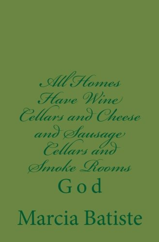 All Homes Have Wine Cellars and Cheese and Sausage Cellars and Smoke Rooms: God by Marcia Batiste