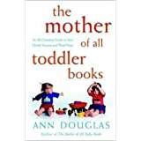 The Mother of All Toddler Books: An All-Canadian Guide to Your Child's Second and Third Yearsby Ann Douglas