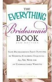 The Everything Bridesmaid Book: From bachelorette party planning to wedding ceremony etiquette - all you need for an unforgettable wedding (Everything Series) 2nd (second) edition