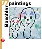 Baechler. 77 paintings. Ediz. italiana, inglese e tedesca (8884913489) by Peter Weiermair