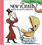 The New Yorker Book of Mom Cartoons by The New Yorker Magazine, The W Magazine