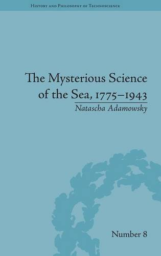 The Mysterious Science of the Sea, 1775-1943 (History and Philosophy of Technoscience)