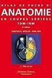 echange, troc Torsten-B Möller, Emil Reif - Atlas de poche d'anatomie en coupes sériées : Tomodensitométrie et imagerie par résonance magnétique, Tome 1, Tête et cou