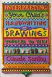 img - for Interpreting Your Child's Handwriting and Drawings: Toddler to Teens by Claude Santoy (1991-03-04) book / textbook / text book