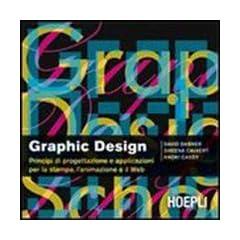 Graphic design. Principi di progettazione e applicazioni per la stampa, l'animazione e il Web (Grafica, stampa e design)