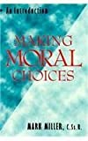 Making Moral Choices: An Introduction (0896226662) by Miller, Mark
