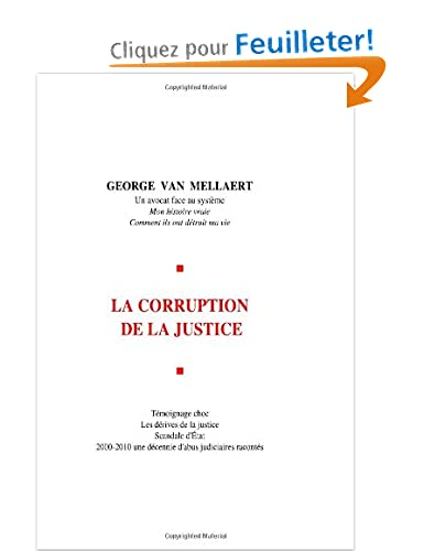La Corruption de la Justice: Un avocat face au systme. Mon histoire vraie. Comment ils ont dtruit ma vie. Tmoignage choc. Les drives de la ... une dcennie d'abus judiciaires raconts.