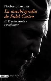 La Autobiografia De Fidel Castro Ii: El Poder Absoluto E Insufici Ente. Precio En Dolares NORBERTO FUENTES and 1 TOMO