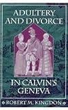 Adultery and Divorce in Calvins Geneva (Harvard Historical Studies)