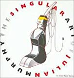 The Singular Art Of Julian Murphy (1898998094) by MURPHY, JULIAN