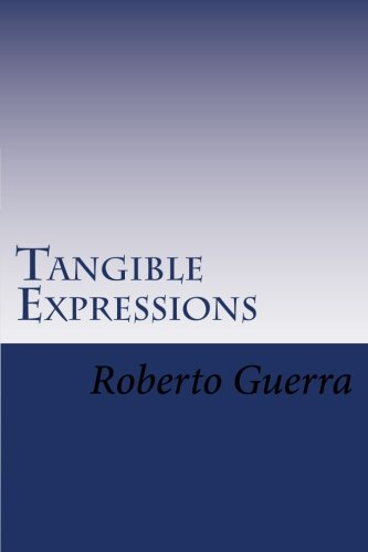 Tangible Expressions: Roberto C Guerra: 9781477660393: Amazon.com: Books