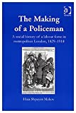 img - for The Making of a Policeman: The Social History of a Labour Force in Metropolitan London, 1829-1914 book / textbook / text book