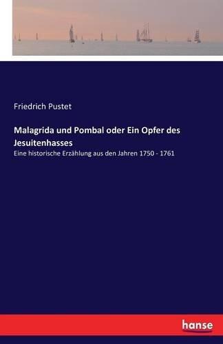 Malagrida und Pombal oder Ein Opfer des Jesuitenhasses: Eine historische Erzählung aus den Jahren 1750 - 1761