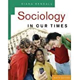 Kendall 'Sociology in Our Times' - 6th (Sixth) Edition (2007)