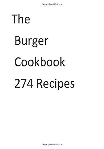 The  Burger  Cookbook  274 Recipes by Mr Nishant K Baxi