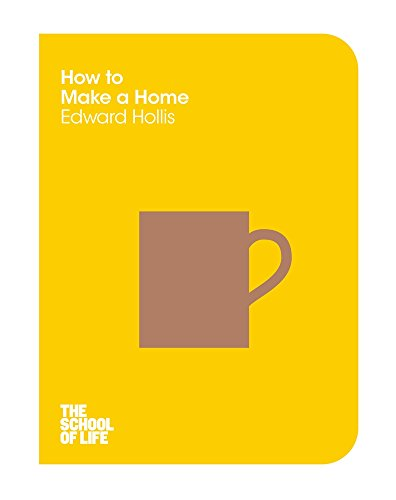 How to Make a Home (The School of Life, Band 7)