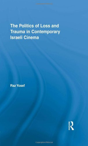 The Politics of Loss and Trauma in Contemporary Israeli Cinema (Routledge Advances in Film Studies)