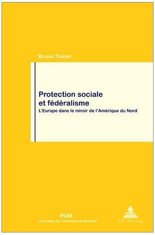 Protection sociale et fédéralisme: L'Europe dans le miroir de l'Amérique du Nord (French Edition)
