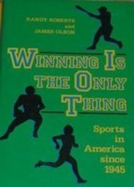 Winning is the Only Thing: Sports in America since 1945 (The American Moment)