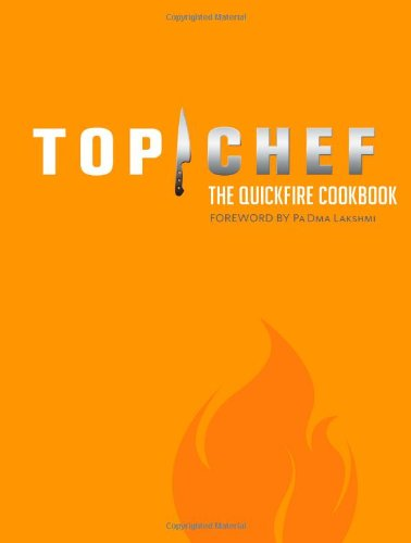 Top Chef: The Quickfire Cookbook by By the Creators of Top Chef