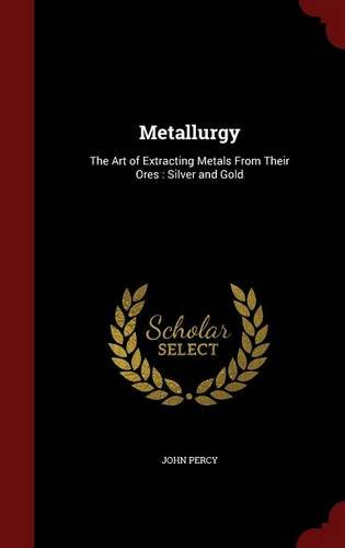 Metallurgy: The Art of Extracting Metals From Their Ores : Silver and Gold