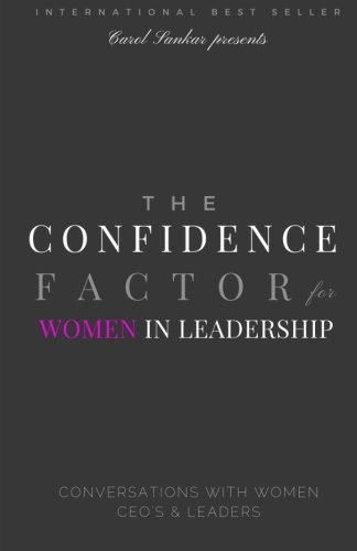 The Confidence Factor for Women in Leadership: Conversations with Women CEO's & Leaders
