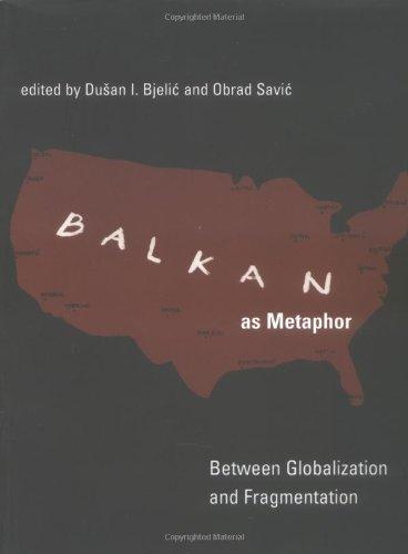 Balkan as Metaphor: Between Globalization and Fragmentation