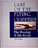 Last of the Flying Clippers: The Boeing B-314 Story (Schiffer Military/Aviation History)