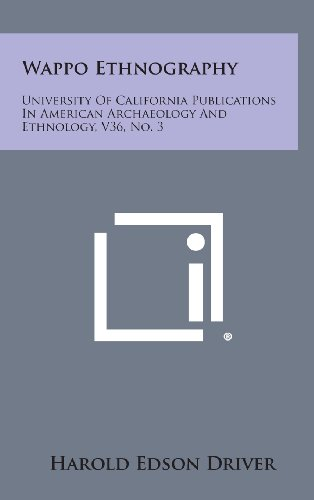 Wappo Ethnography: University of California Publications in American Archaeology and Ethnology, V36, No. 3