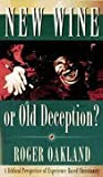 img - for New Wine or Old Deception? A Biblical Perspective of Experience-Based Christiani book / textbook / text book