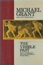 The Visible Past: Greek and Roman History from Archaeology 1960-1990, Michael Grant