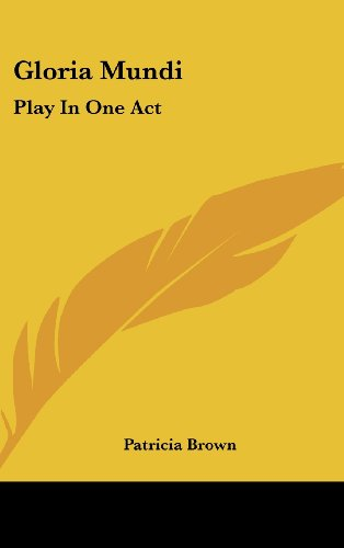 Gloria Mundi: Play in One Act