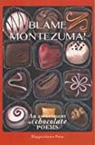 img - for Blame Montezuma!: An Assortment of Chocolate Poems book / textbook / text book