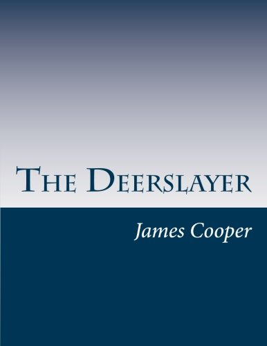 deerslayer by james fenimore cooper essay The deerslayer james fenimore cooper share home literature notes the deerslayer essay questions table of contents james fenimore cooper biography.