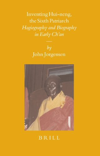 Inventing Hui-Neng, the Sixth Patriarch: Hagiography and Biography in Early Ch'an (Sinica Leidensia)