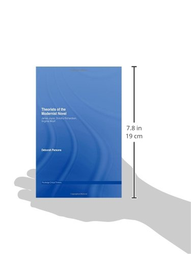 Theorists of the Modernist Novel: James Joyce, Dorothy Richardson and Virginia Woolf: James Joyce, Dorothy Richardson and Viriginia Woolf (Routledge Critical Thinkers)