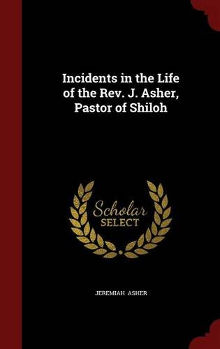 Incidents in the Life of the Rev. J. Asher, Pastor of Shiloh
