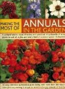 Making the Most of Annuals in the Garden: An Easy-Reference Alphabetical Plant Listing And Over 300 Beautiful Colour Pic