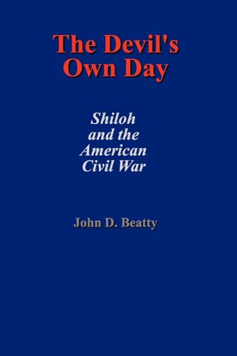 Image of THE DEVIL'S OWN DAY: SHILOH AND THE AMERICAN CIVIL WAR