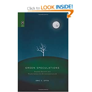 Green Speculations: Science Fiction and Transformative Environmentalism by Eric C. Otto